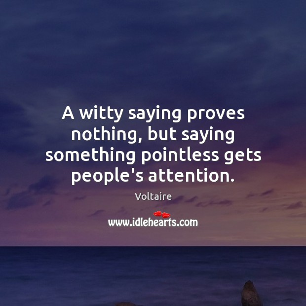 Image, A witty saying proves nothing, but saying something pointless gets people's attention.