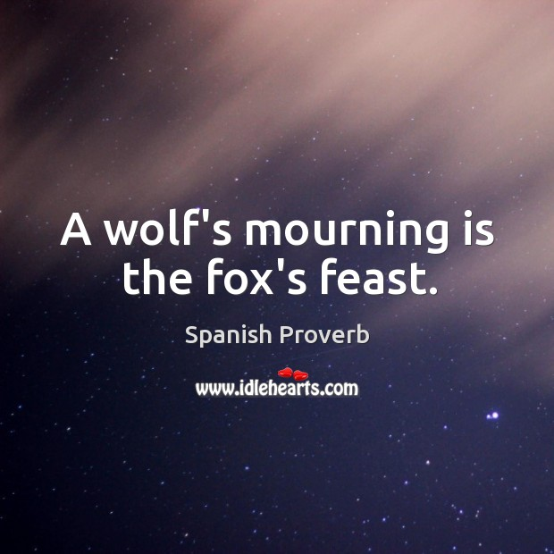 Image, A wolf's mourning is the fox's feast.