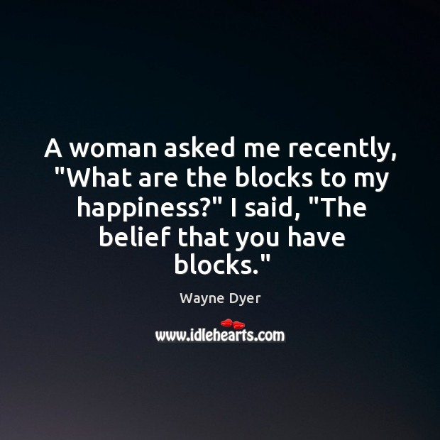 """Image, A woman asked me recently, """"What are the blocks to my happiness?"""""""