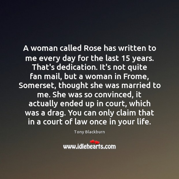 Image, A woman called Rose has written to me every day for the