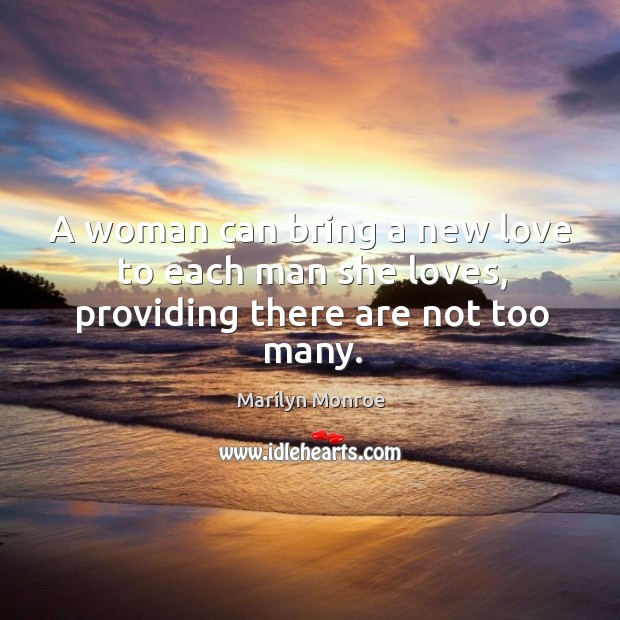 Image, A woman can bring a new love to each man she loves, providing there are not too many.