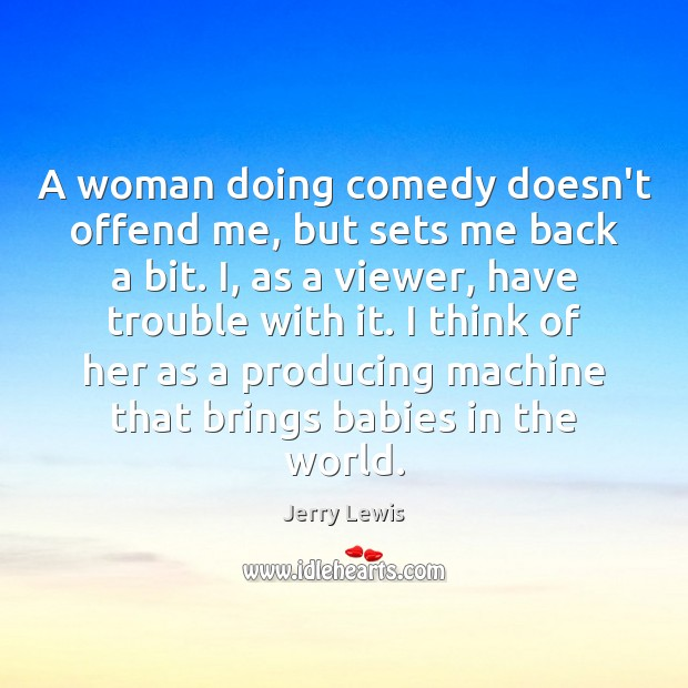 A woman doing comedy doesn't offend me, but sets me back a Image
