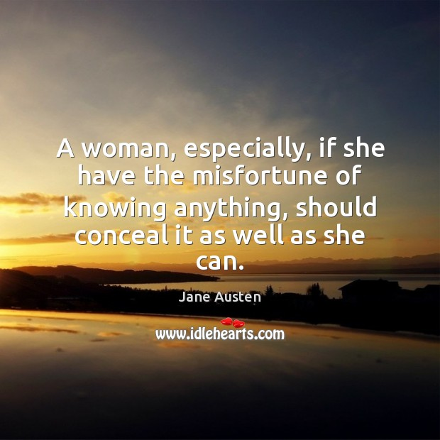 Image, A woman, especially, if she have the misfortune of knowing anything, should