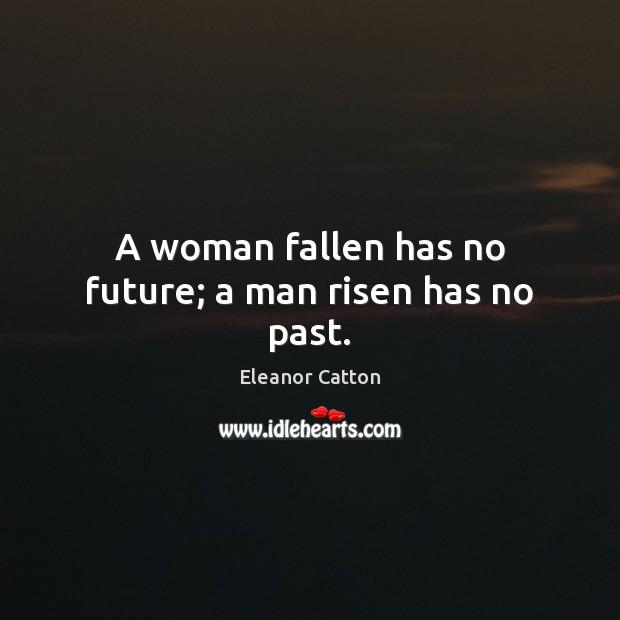 A woman fallen has no future; a man risen has no past. Image