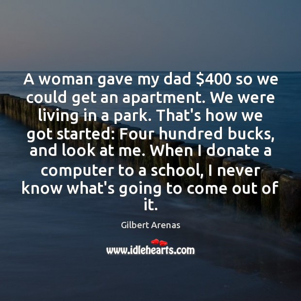 A woman gave my dad $400 so we could get an apartment. We Donate Quotes Image