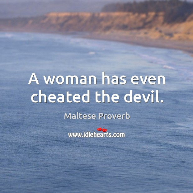 A woman has even cheated the devil. Maltese Proverbs Image
