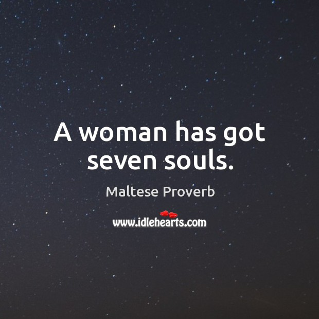 A woman has got seven souls. Maltese Proverbs Image