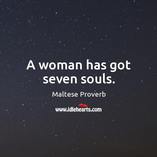 A woman has got seven souls. Maltese Proverbs Image