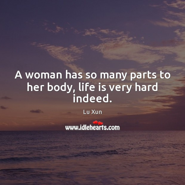 Image, A woman has so many parts to her body, life is very hard indeed.
