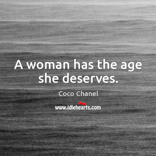 A woman has the age she deserves. Image
