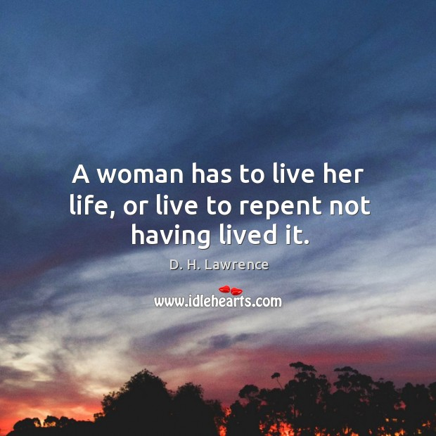 A woman has to live her life, or live to repent not having lived it. Image