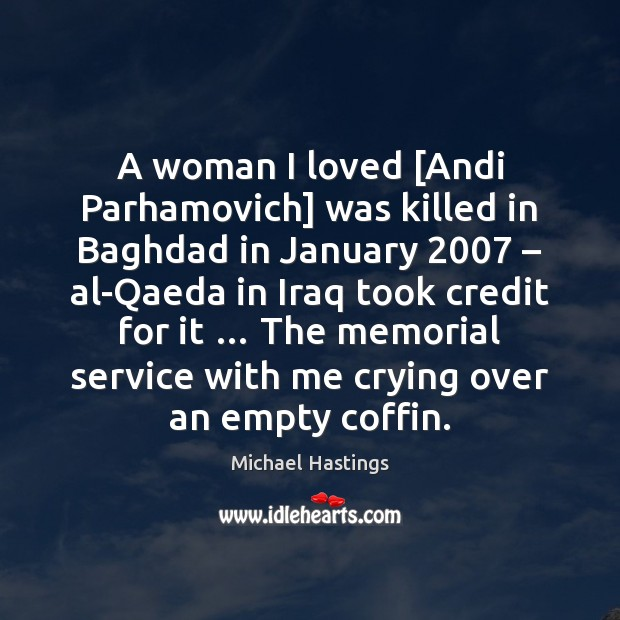 A woman I loved [Andi Parhamovich] was killed in Baghdad in January 2007 – Image