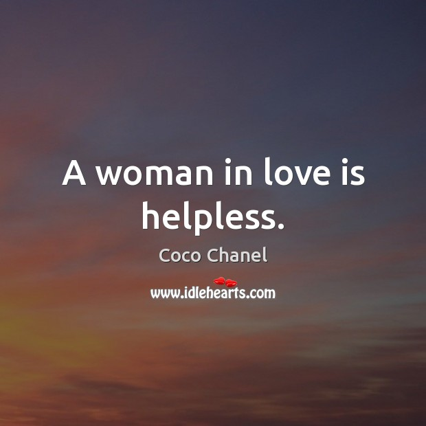 A woman in love is helpless. Coco Chanel Picture Quote