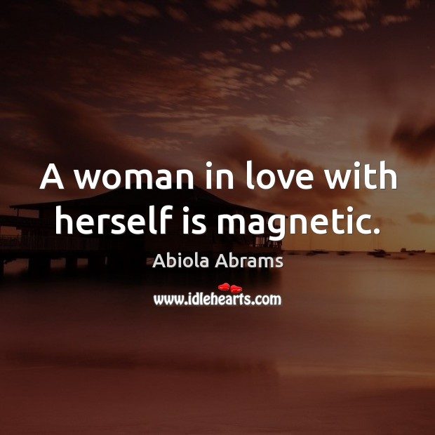 Image, A woman in love with herself is magnetic.