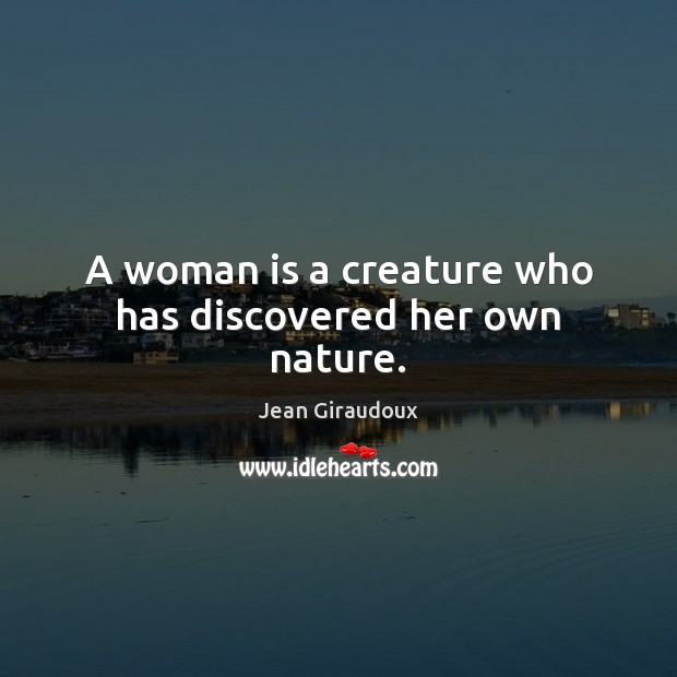 A woman is a creature who has discovered her own nature. Jean Giraudoux Picture Quote