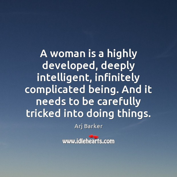 A woman is a highly developed, deeply intelligent, infinitely complicated being. And Image