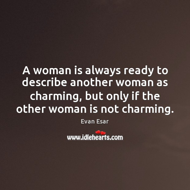 A woman is always ready to describe another woman as charming, but Evan Esar Picture Quote