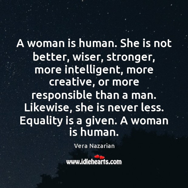A woman is human. She is not better, wiser, stronger, more intelligent, Vera Nazarian Picture Quote