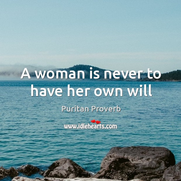 A woman is never to have her own will Puritan Proverbs Image