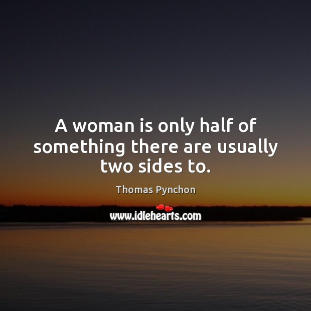 Image, A woman is only half of something there are usually two sides to.