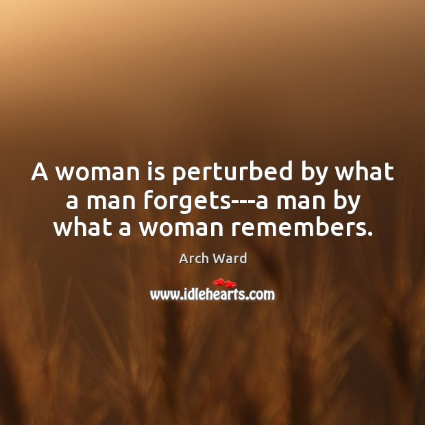 Image, A woman is perturbed by what a man forgets—a man by what a woman remembers.