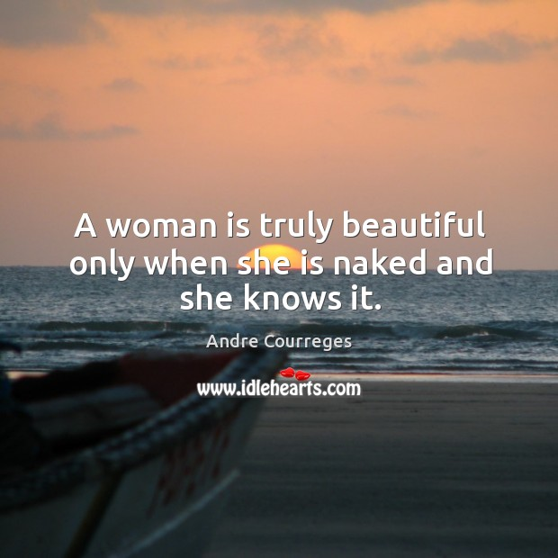 Image, A woman is truly beautiful only when she is naked and she knows it.