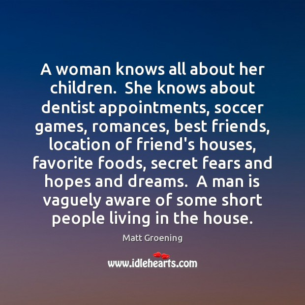 A woman knows all about her children.  She knows about dentist appointments, Short People Quotes Image