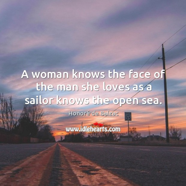 A woman knows the face of the man she loves as a sailor knows the open sea. Image