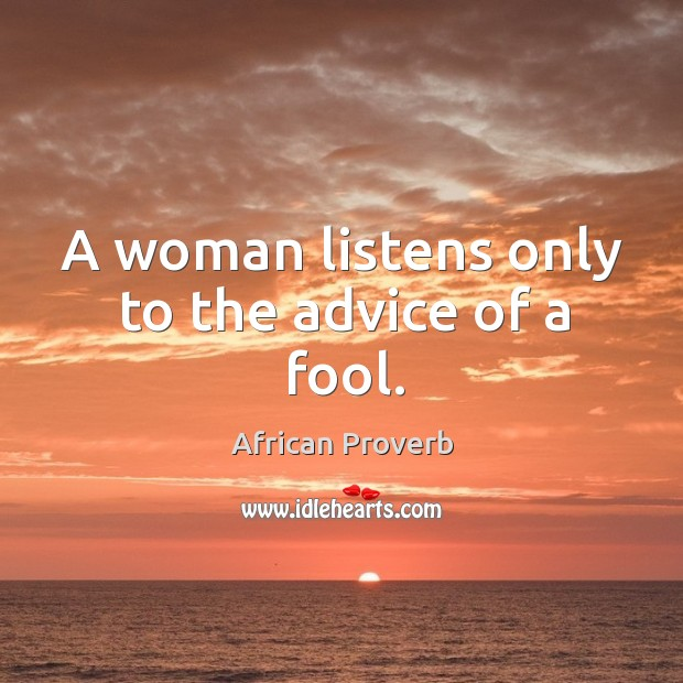 Image, A woman listens only to the advice of a fool.