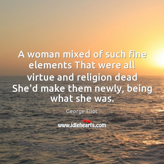 Image, A woman mixed of such fine elements That were all virtue and