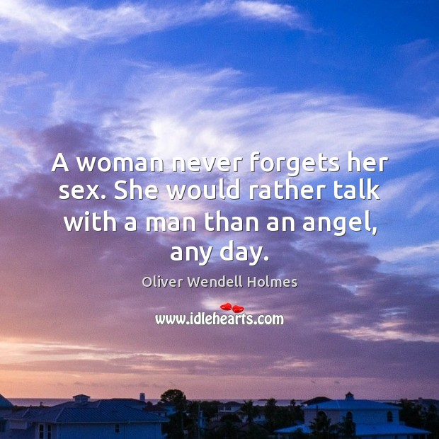 Image, A woman never forgets her sex. She would rather talk with a man than an angel, any day.