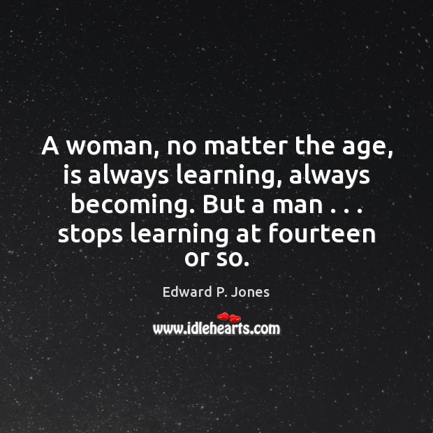 A woman, no matter the age, is always learning, always becoming. But Image