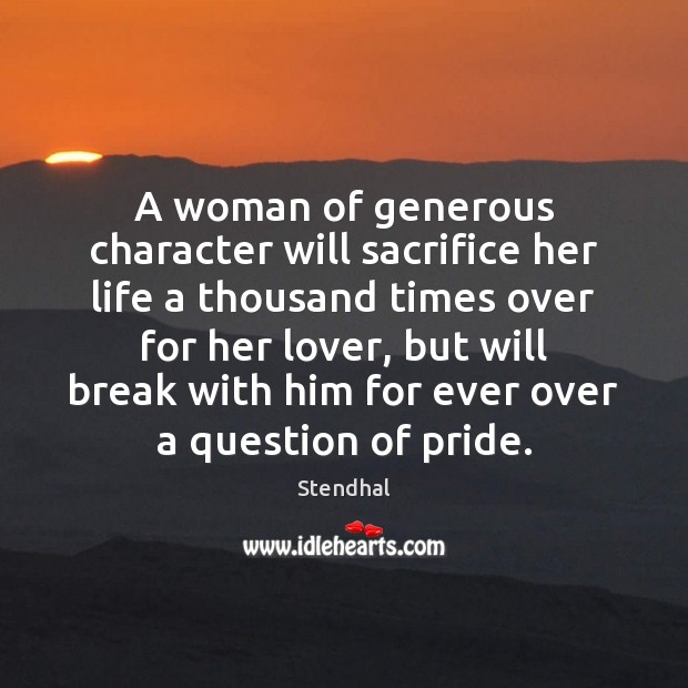 A woman of generous character will sacrifice her life a thousand times Stendhal Picture Quote