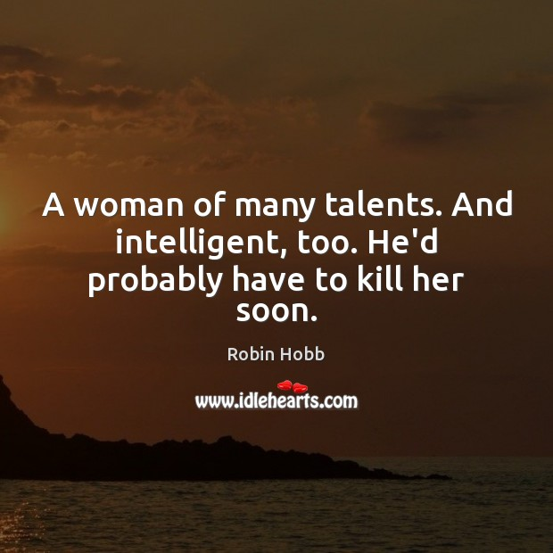 A woman of many talents. And intelligent, too. He'd probably have to kill her soon. Image