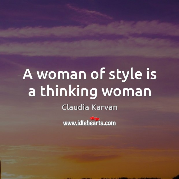 A woman of style is a thinking woman Image