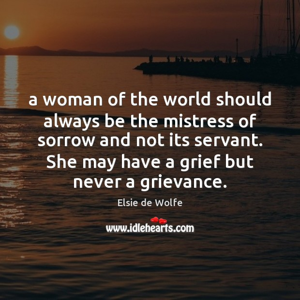 A woman of the world should always be the mistress of sorrow Elsie de Wolfe Picture Quote