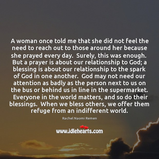 A woman once told me that she did not feel the need Rachel Naomi Remen Picture Quote