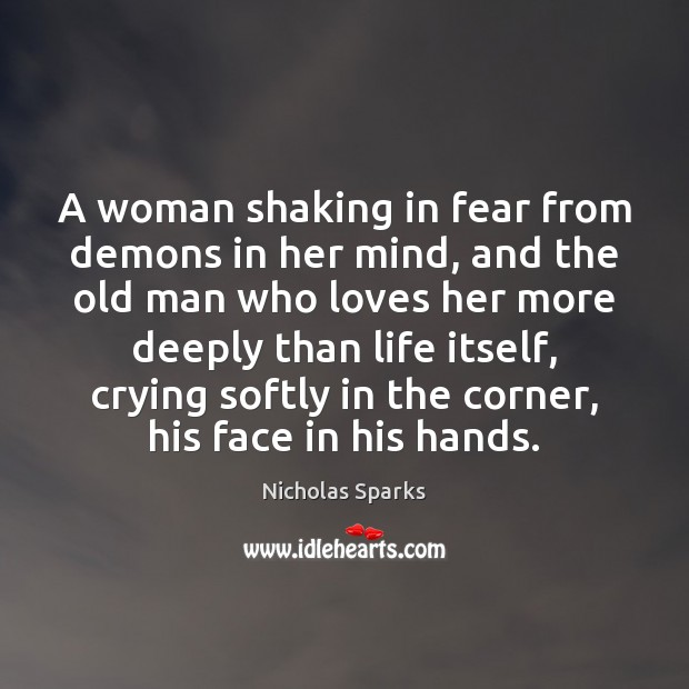 A woman shaking in fear from demons in her mind, and the Nicholas Sparks Picture Quote