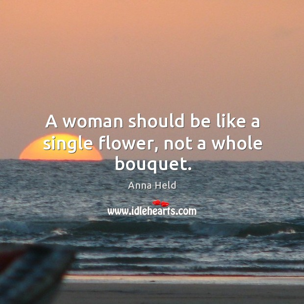 Image, A woman should be like a single flower, not a whole bouquet.