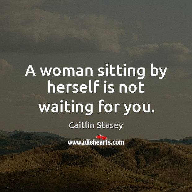 Image, A woman sitting by herself is not waiting for you.
