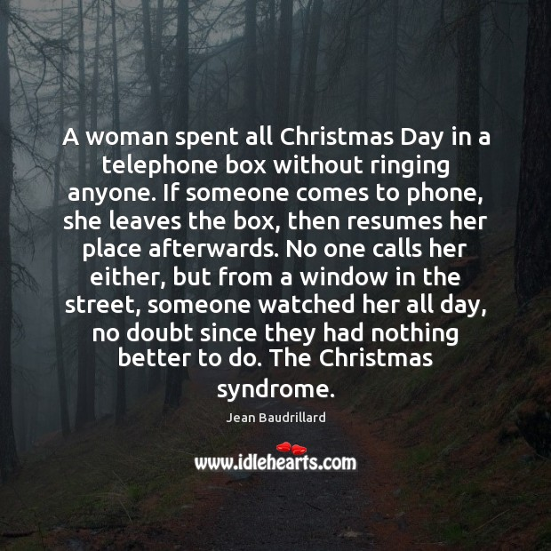 A woman spent all Christmas Day in a telephone box without ringing Jean Baudrillard Picture Quote