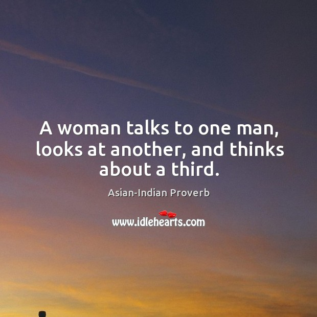 A woman talks to one man, looks at another, and thinks about a third. Asian-Indian Proverbs Image