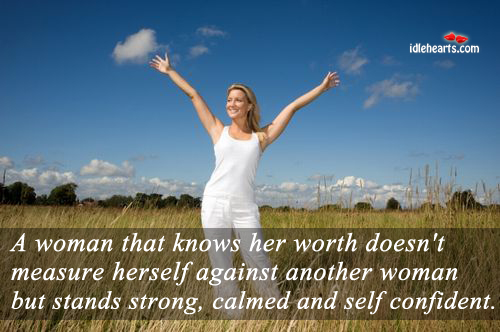 A Woman That Knows Her Worth Doesn't Measure….
