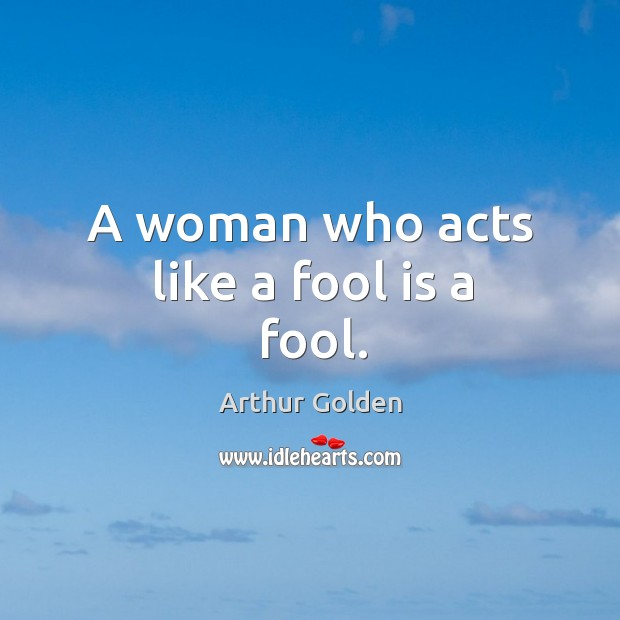 Image, A woman who acts like a fool is a fool.