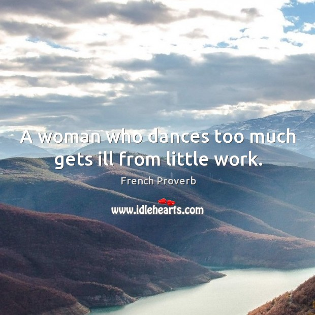 Image, A woman who dances too much gets ill from little work.