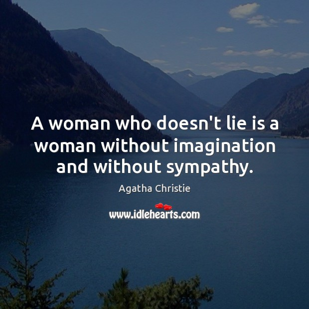 A woman who doesn't lie is a woman without imagination and without sympathy. Agatha Christie Picture Quote