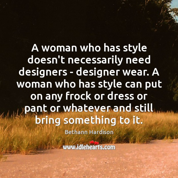 A woman who has style doesn't necessarily need designers – designer wear. Image