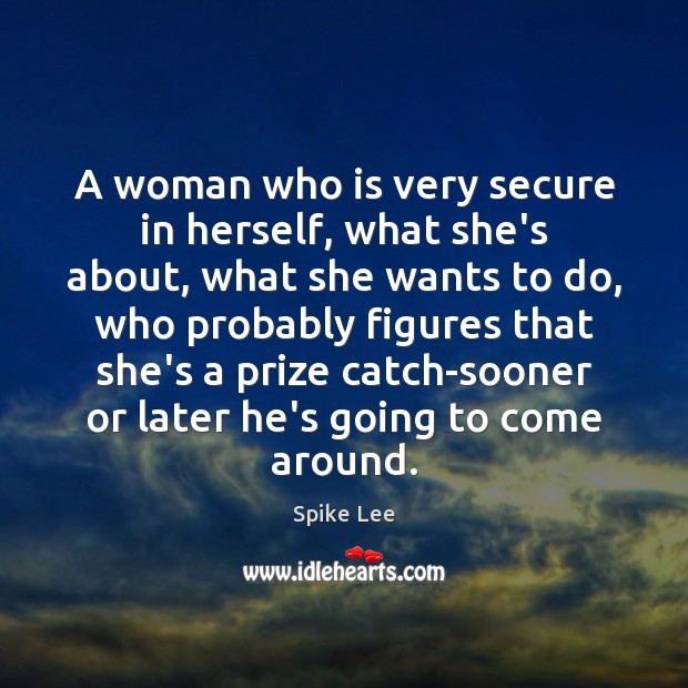 A woman who is very secure in herself, what she's about, what Image