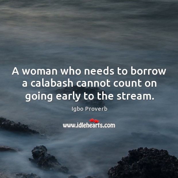 A woman who needs to borrow a calabash cannot count Igbo Proverbs Image