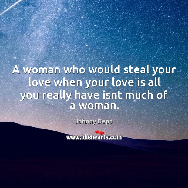 Image, A woman who would steal your love when your love is all you really have isnt much of a woman.